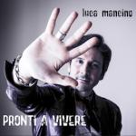 Pronti a vivere, il secondo album di Luca Mancino